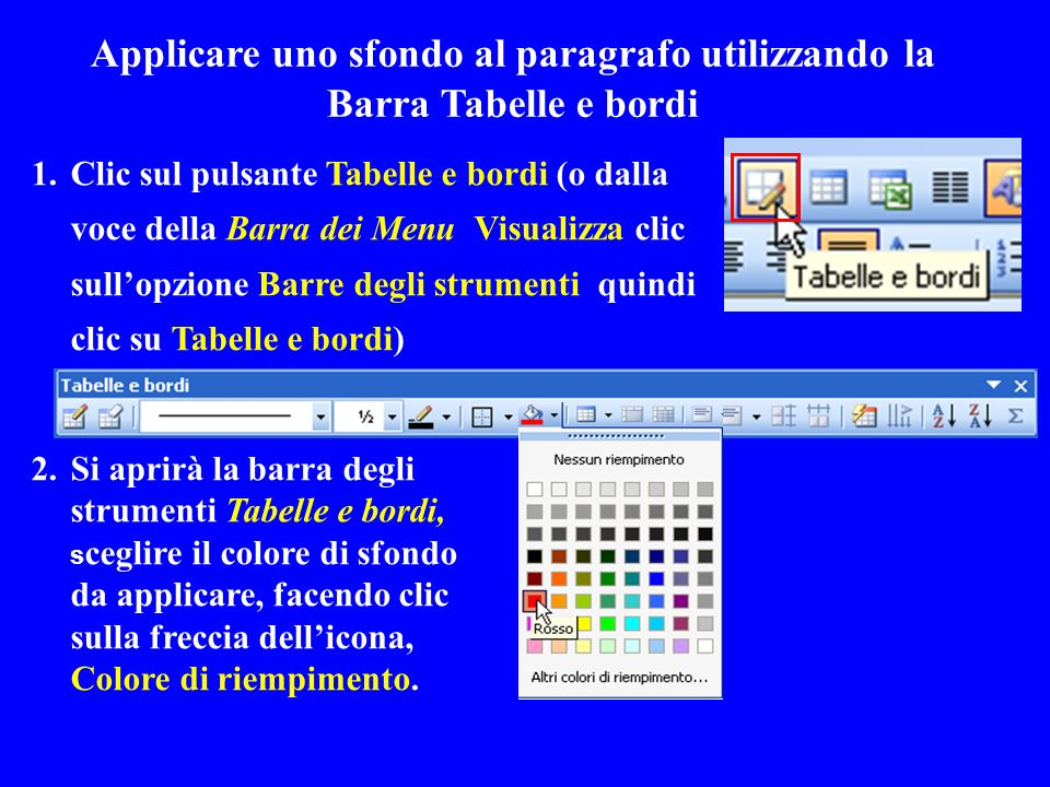 Applicare uno sfondo al paragrafo utilizzando la Barra Tabelle e bordi 1.Clic sul pulsante Tabelle e bordi (o dalla voce della Barra dei Menu Visualiz