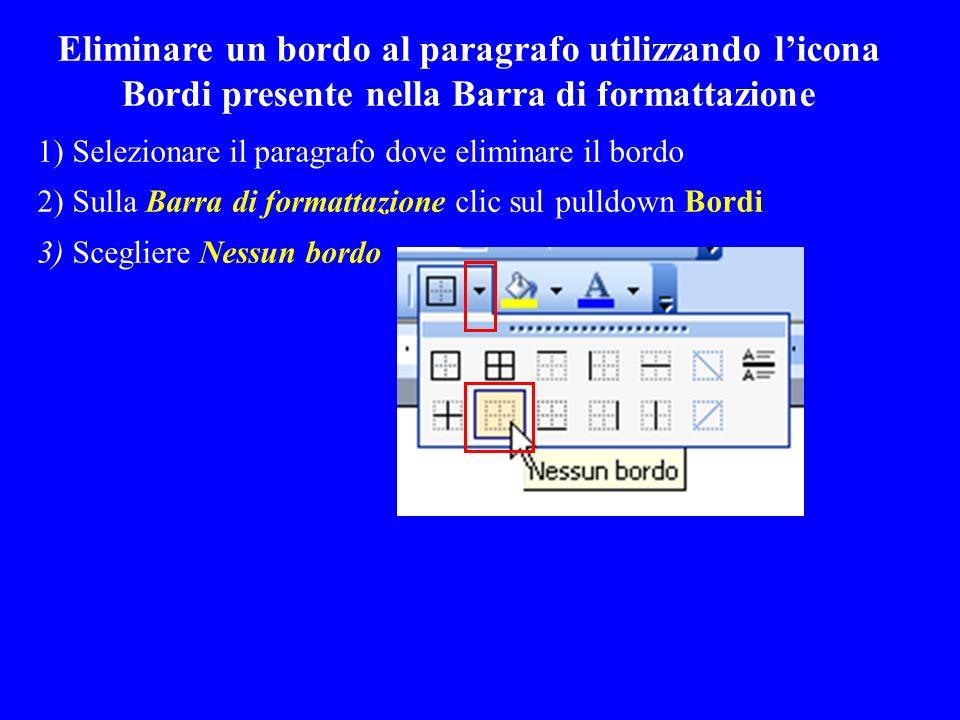 Eliminare un bordo al paragrafo utilizzando licona Bordi presente nella Barra di formattazione 1) Selezionare il paragrafo dove eliminare il bordo 2)