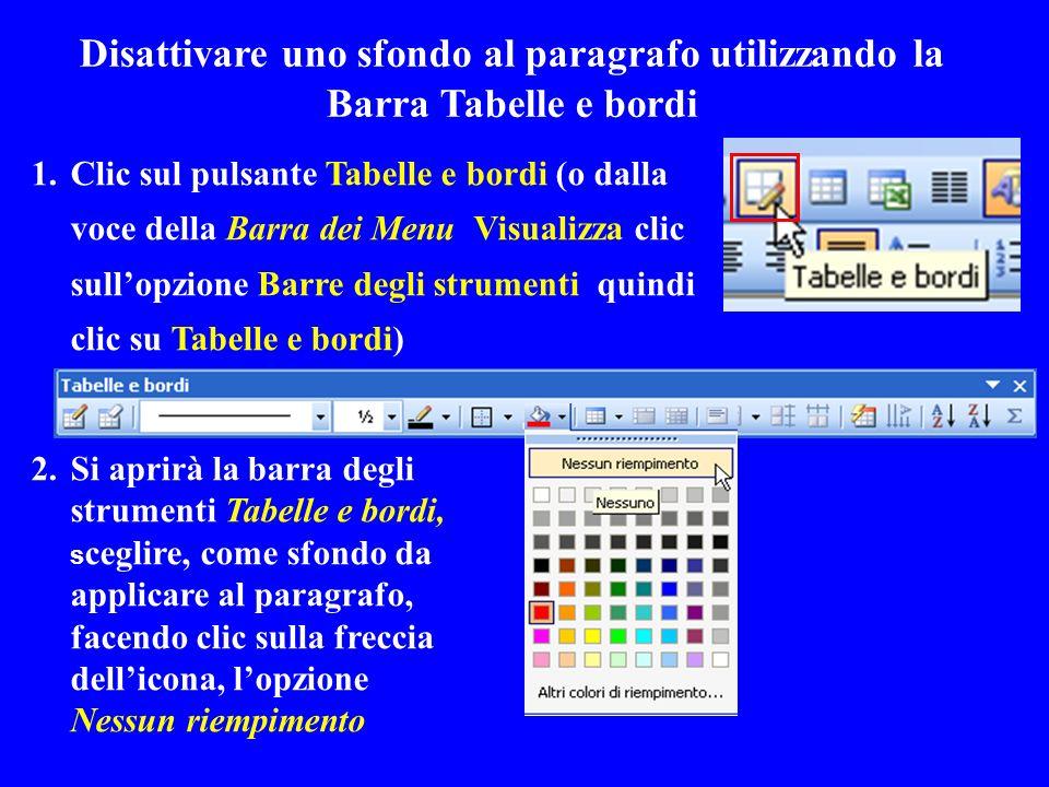 Disattivare uno sfondo al paragrafo utilizzando la Barra Tabelle e bordi 1.Clic sul pulsante Tabelle e bordi (o dalla voce della Barra dei Menu Visual