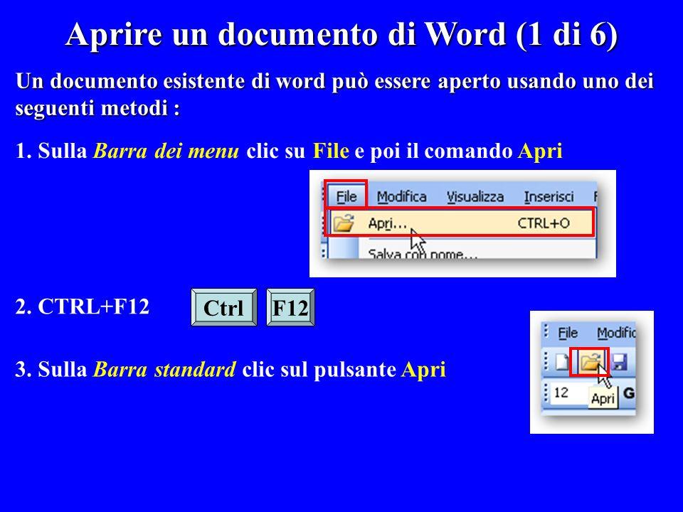 Aprire un documento di Word (1 di 6) 1. Sulla Barra dei menu clic su File e poi il comando Apri 3. Sulla Barra standard clic sul pulsante Apri CtrlF12