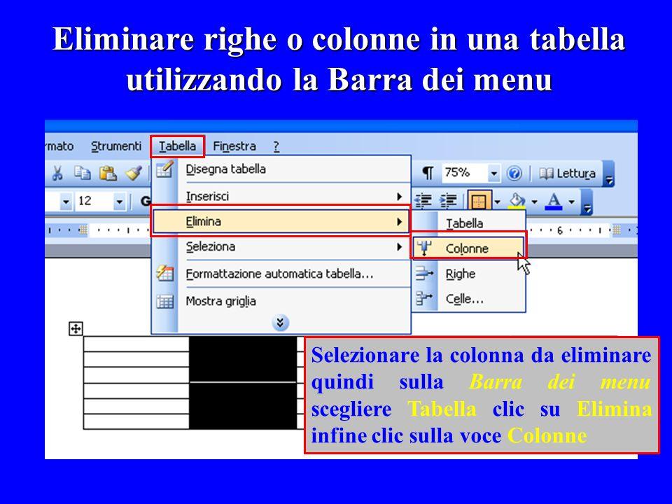 Eliminare righe o colonne in una tabella utilizzando la Barra dei menu Selezionare la colonna da eliminare quindi sulla Barra dei menu scegliere Tabel