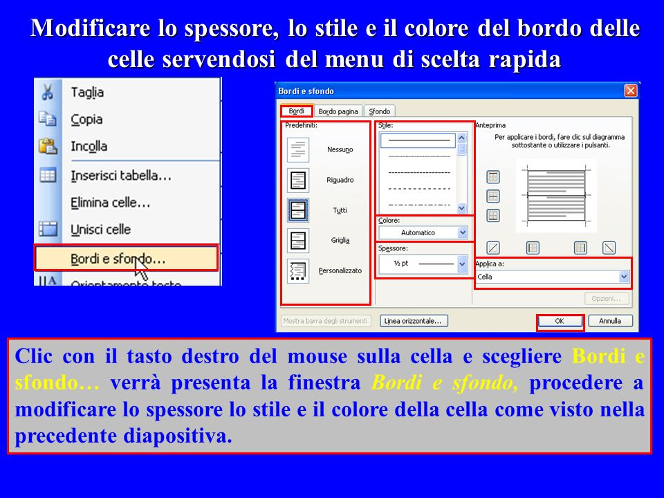 Modificare lo spessore, lo stile e il colore del bordo delle celle servendosi del menu di scelta rapida Clic con il tasto destro del mouse sulla cella