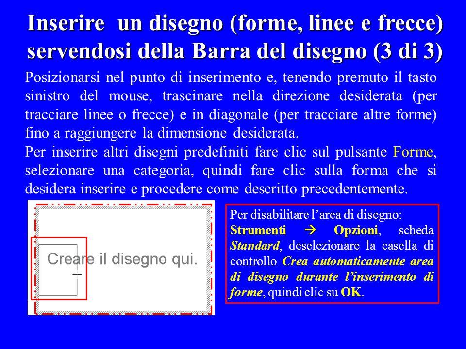 Inserire un disegno (forme, linee e frecce) servendosi della Barra del disegno (3 di 3) Posizionarsi nel punto di inserimento e, tenendo premuto il ta