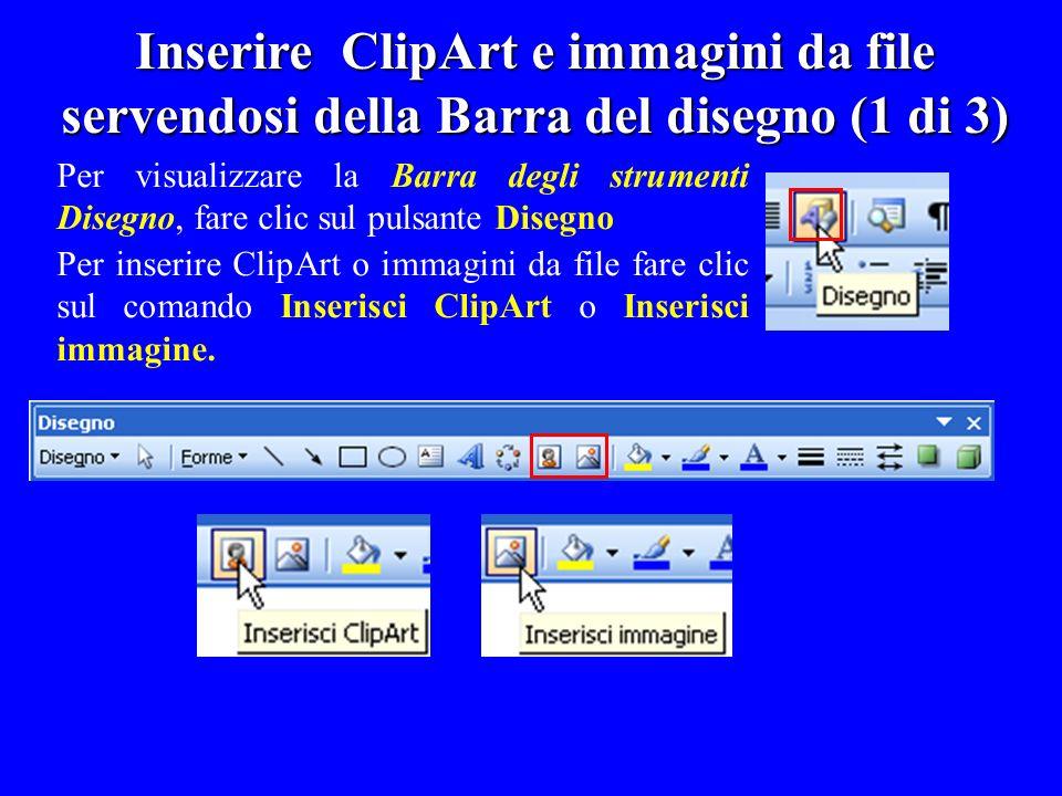Inserire ClipArt e immagini da file servendosi della Barra del disegno (1 di 3) Per visualizzare la Barra degli strumenti Disegno, fare clic sul pulsa