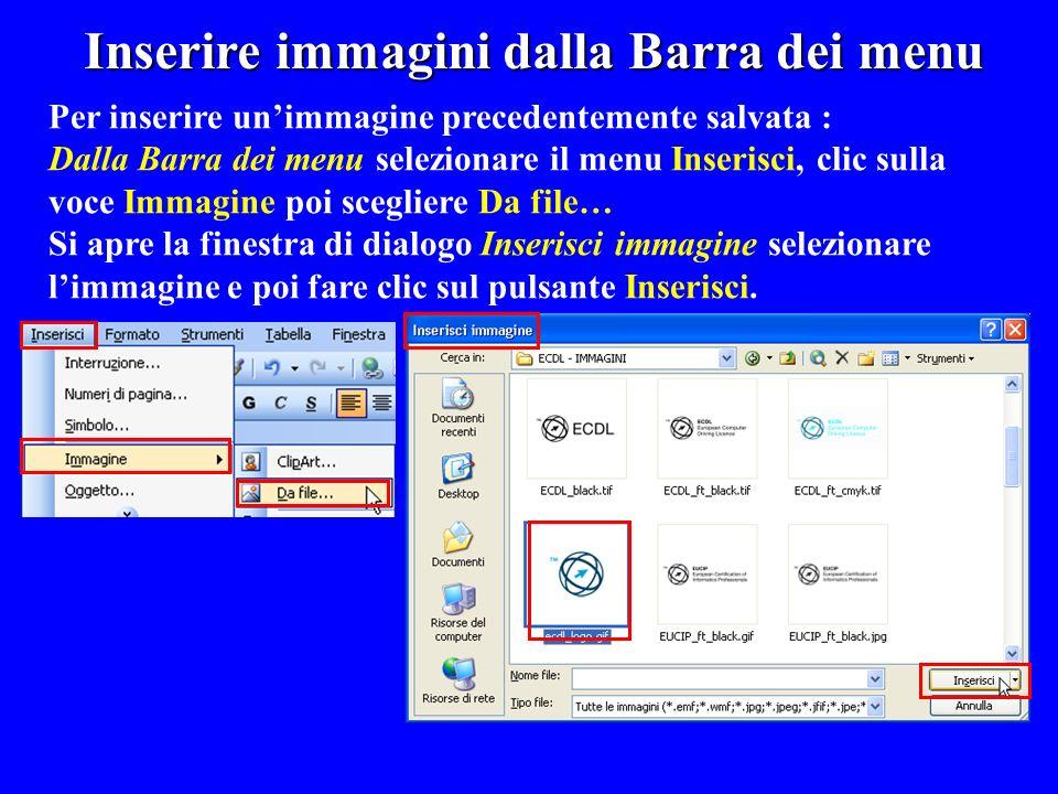 Inserire immagini dalla Barra dei menu Per inserire unimmagine precedentemente salvata : Dalla Barra dei menu selezionare il menu Inserisci, clic sull