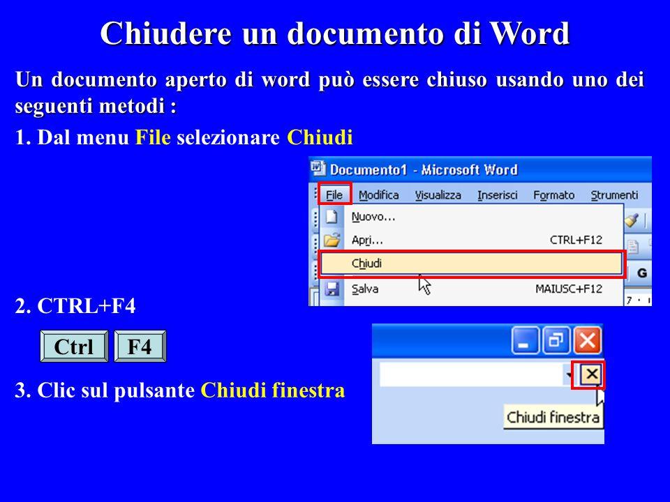 1. Dal menu File selezionare Chiudi 3. Clic sul pulsante Chiudi finestra Ctrl F4 2. CTRL+F4 Chiudere un documento di Word Un documento aperto di word