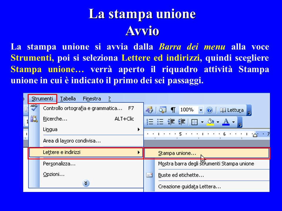 La stampa unione Avvio La stampa unione si avvia dalla Barra dei menu alla voce Strumenti, poi si seleziona Lettere ed indirizzi, quindi scegliere Sta