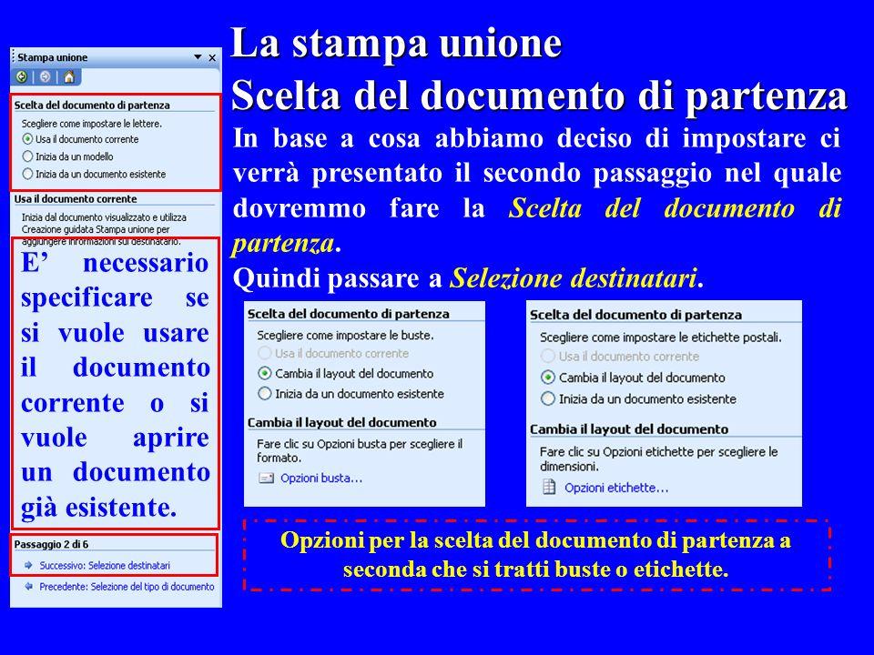 La stampa unione La stampa unione Scelta del documento di partenza In base a cosa abbiamo deciso di impostare ci verrà presentato il secondo passaggio