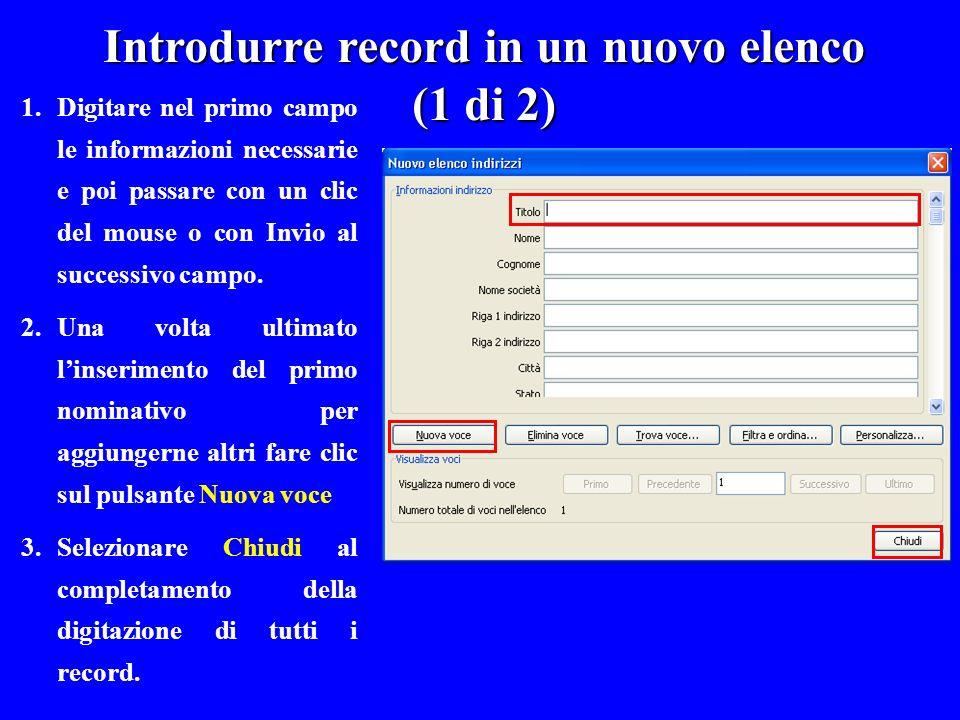 Introdurre record in un nuovo elenco (1 di 2) 1.Digitare nel primo campo le informazioni necessarie e poi passare con un clic del mouse o con Invio al