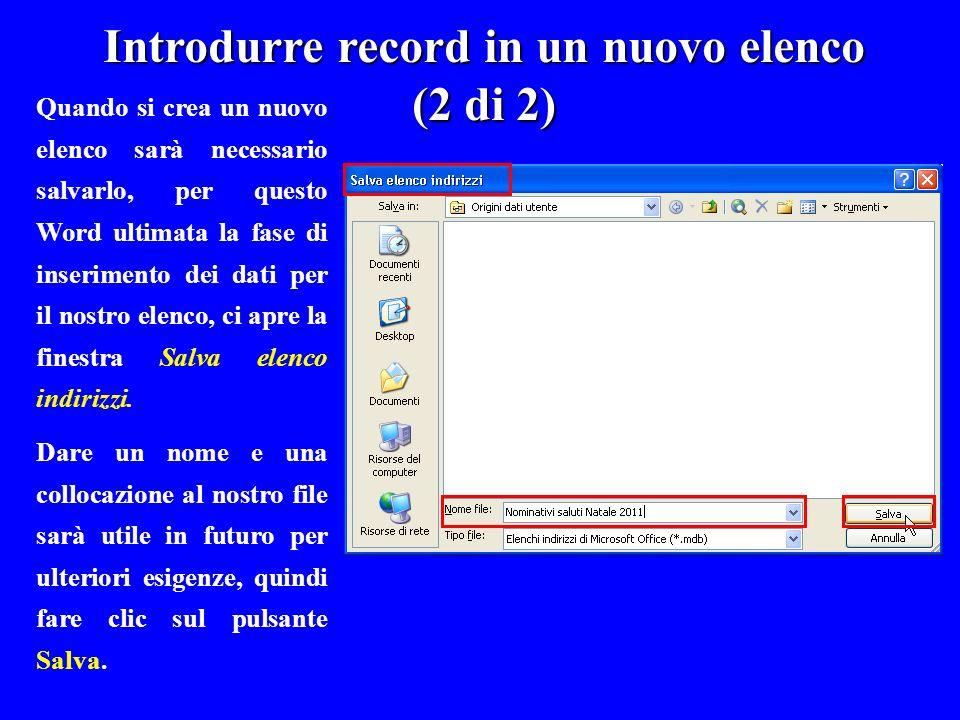 Introdurre record in un nuovo elenco (2 di 2) Quando si crea un nuovo elenco sarà necessario salvarlo, per questo Word ultimata la fase di inserimento