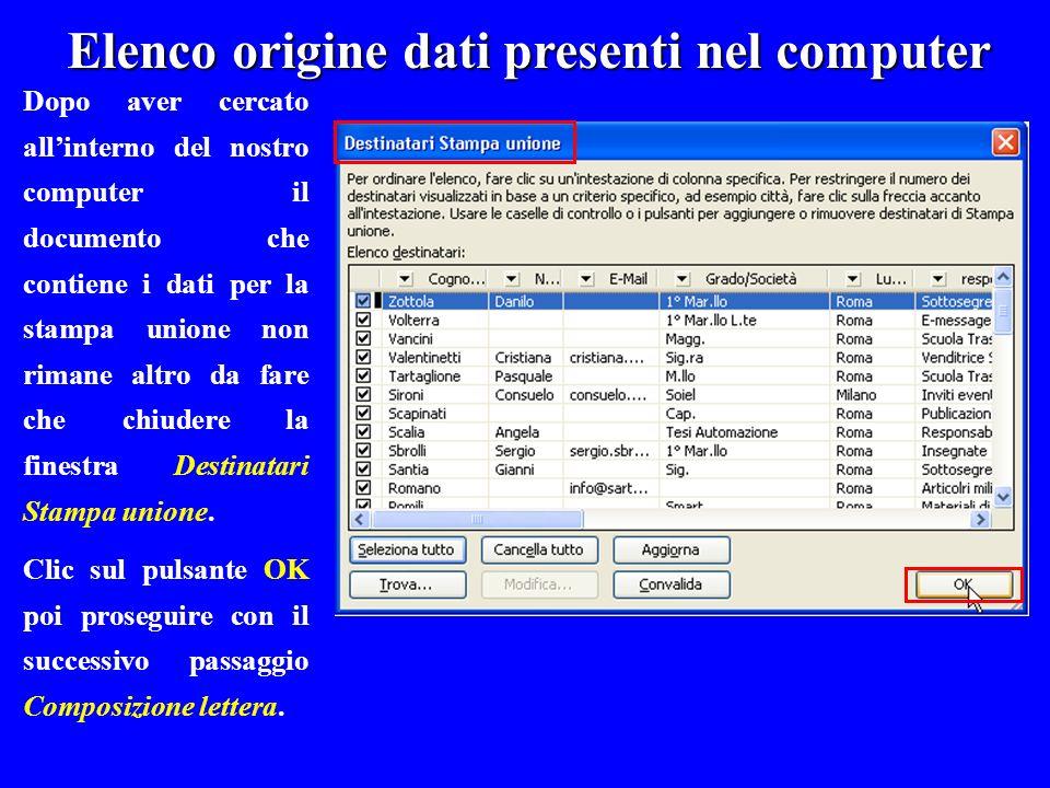 Elenco origine dati presenti nel computer Dopo aver cercato allinterno del nostro computer il documento che contiene i dati per la stampa unione non r