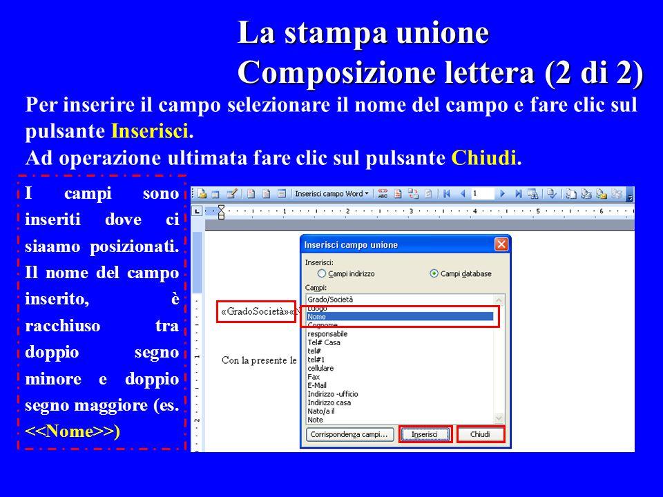 La stampa unione La stampa unione Composizione lettera (2 di 2) Per inserire il campo selezionare il nome del campo e fare clic sul pulsante Inserisci