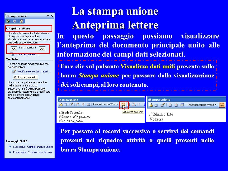 La stampa unione Anteprima lettere In questo passaggio possiamo visualizzare lanteprima del documento principale unito alle informazione dei campi dat