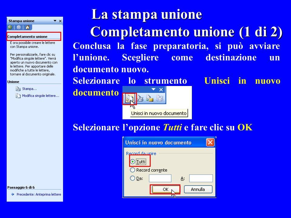 La stampa unione Completamento unione (1 di 2) Conclusa la fase preparatoria, si può avviare lunione. Scegliere come destinazione un documento nuovo.