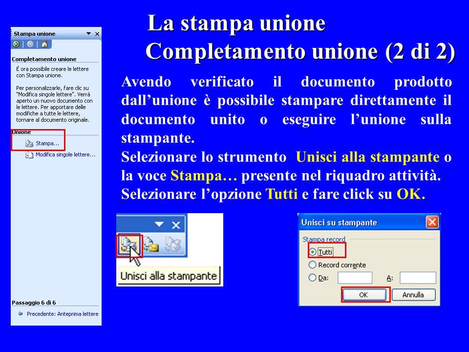 La stampa unione Completamento unione (2 di 2) Avendo verificato il documento prodotto dallunione è possibile stampare direttamente il documento unito
