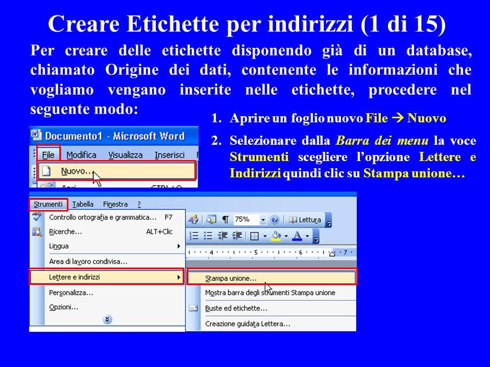 Creare Etichette per indirizzi (1 di 15) Per creare delle etichette disponendo già di un database, chiamato Origine dei dati, contenente le informazio