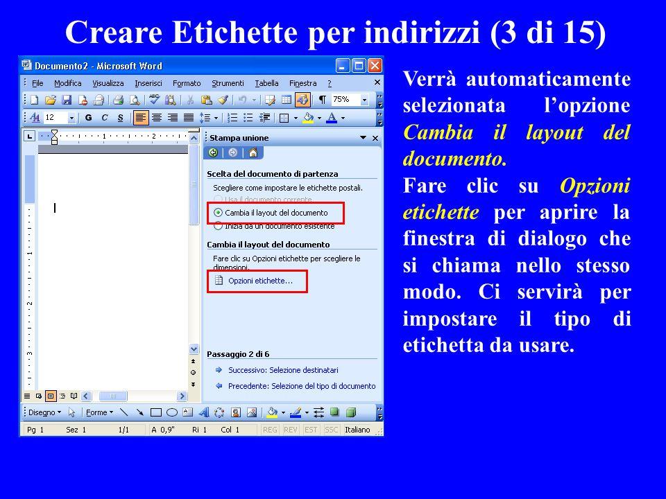 Creare Etichette per indirizzi (3 di 15) Verrà automaticamente selezionata lopzione Cambia il layout del documento. Fare clic su Opzioni etichette per