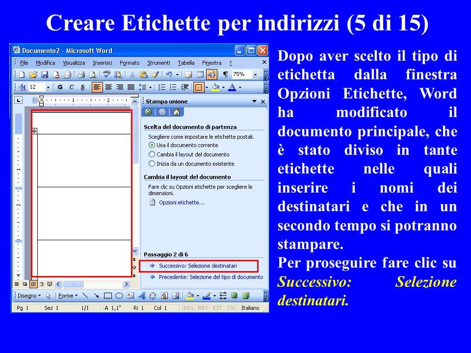 Creare Etichette per indirizzi (5 di 15) Dopo aver scelto il tipo di etichetta dalla finestra Opzioni Etichette, Word ha modificato il documento princ