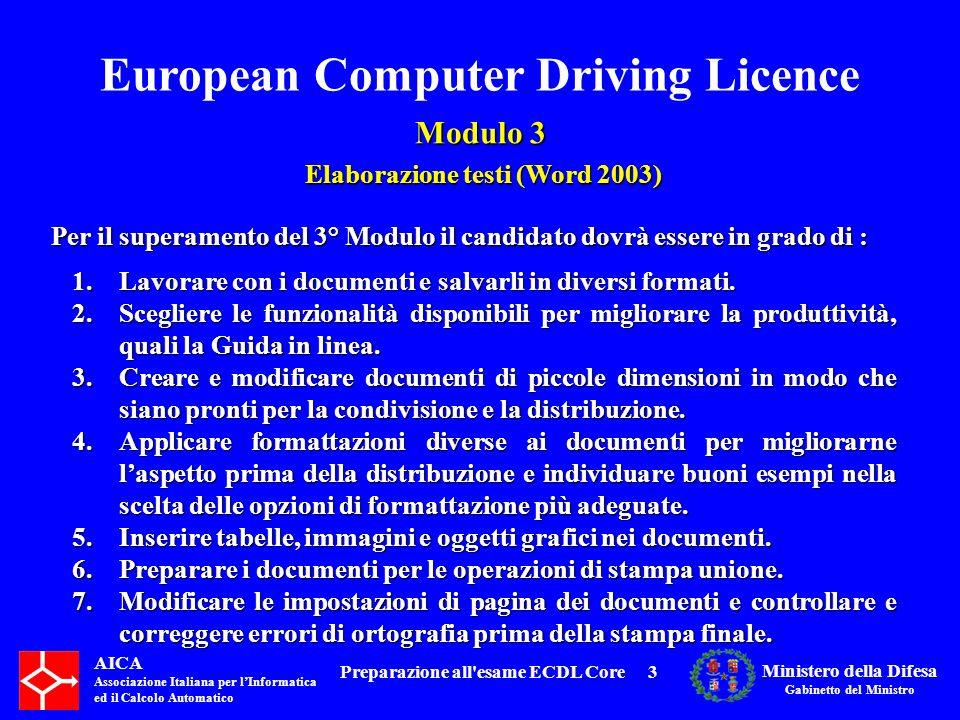 European Computer Driving Licence Modulo 3 Elaborazione testi (Word 2003) Elaborazione testi (Word 2003) AICA Associazione Italiana per lInformatica ed il Calcolo Automatico Ministero della Difesa Gabinetto del Ministro Preparazione all esame ECDL Core284 3.5.1 Preparazione:3.5.1.3 Inserire campi di dati in un documento principale di una stampa unione (lettera, etichette di indirizzi) 3.5 Stampa unione Linserimento dei campi allinterno del nostro documento ci permetterà di completare la fusione tra i dati contenuti nel nostro file e il documento di partenza.