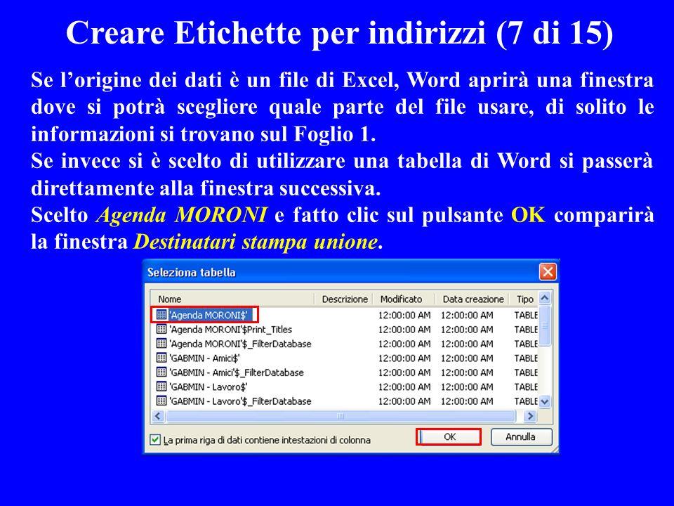 Creare Etichette per indirizzi (7 di 15) Se lorigine dei dati è un file di Excel, Word aprirà una finestra dove si potrà scegliere quale parte del fil