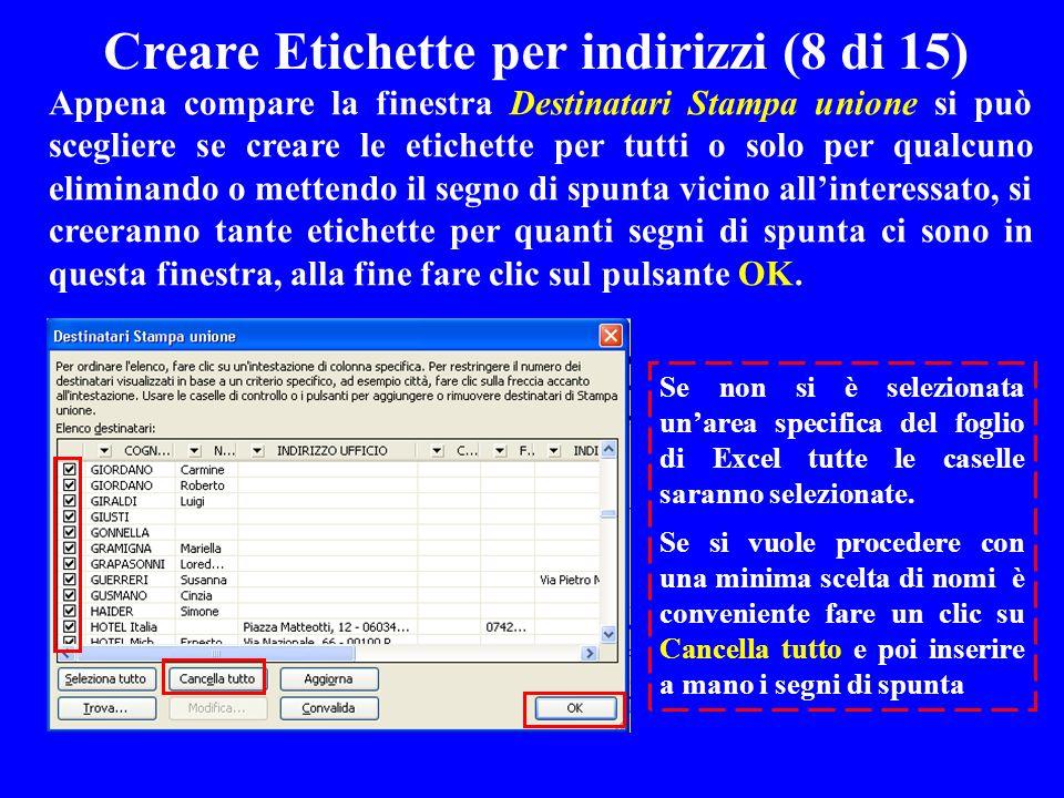 Creare Etichette per indirizzi (8 di 15) Appena compare la finestra Destinatari Stampa unione si può scegliere se creare le etichette per tutti o solo