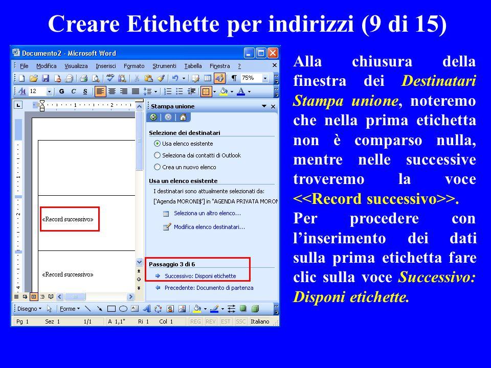 Creare Etichette per indirizzi (9 di 15) Alla chiusura della finestra dei Destinatari Stampa unione, noteremo che nella prima etichetta non è comparso