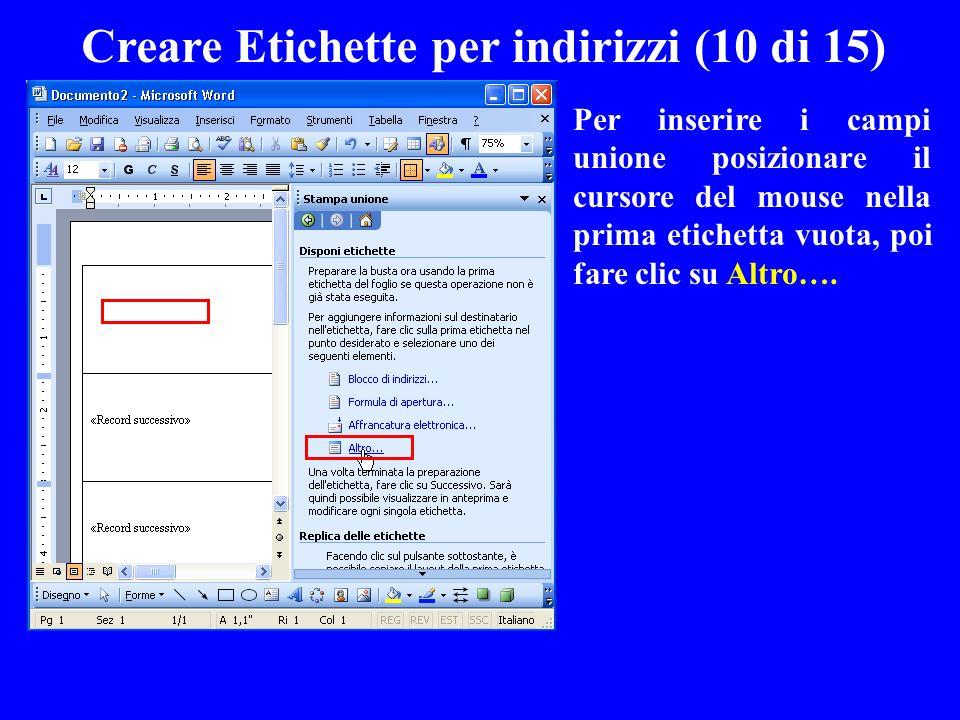Creare Etichette per indirizzi (10 di 15) Per inserire i campi unione posizionare il cursore del mouse nella prima etichetta vuota, poi fare clic su A