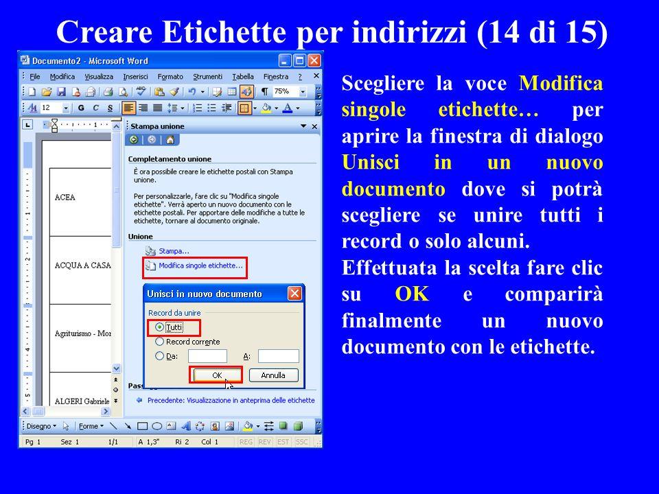 Creare Etichette per indirizzi (14 di 15) Scegliere la voce Modifica singole etichette… per aprire la finestra di dialogo Unisci in un nuovo documento