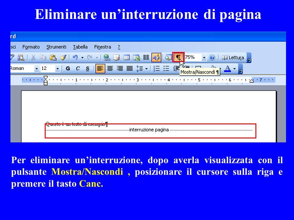 Eliminare uninterruzione di pagina Per eliminare uninterruzione, dopo averla visualizzata con il pulsante Mostra/Nascondi, posizionare il cursore sull