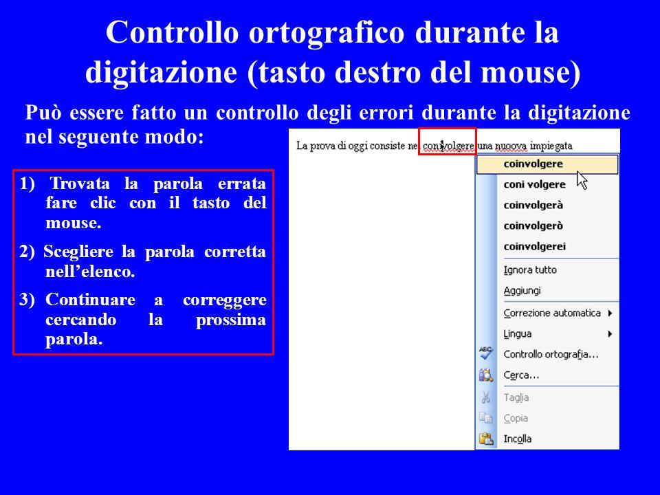 Può essere fatto un controllo degli errori durante la digitazione nel seguente modo: Controllo ortografico durante la digitazione (tasto destro del mo