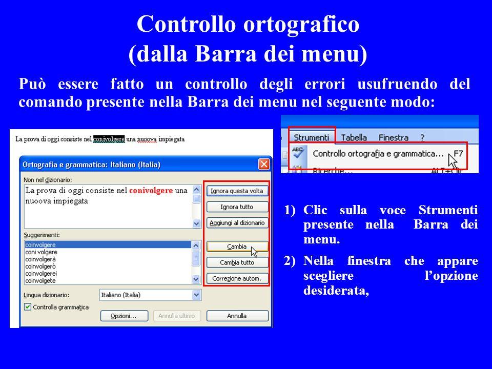 Può essere fatto un controllo degli errori usufruendo del comando presente nella Barra dei menu nel seguente modo: Controllo ortografico (dalla Barra