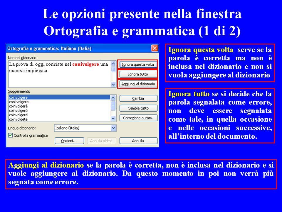 Le opzioni presente nella finestra Ortografia e grammatica (1 di 2) Ignora questa volta serve se la parola è corretta ma non è inclusa nel dizionario
