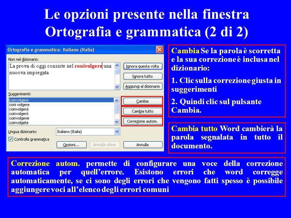 Le opzioni presente nella finestra Ortografia e grammatica (2 di 2) Cambia Se la parola è scorretta e la sua correzione è inclusa nel dizionario: 1. C