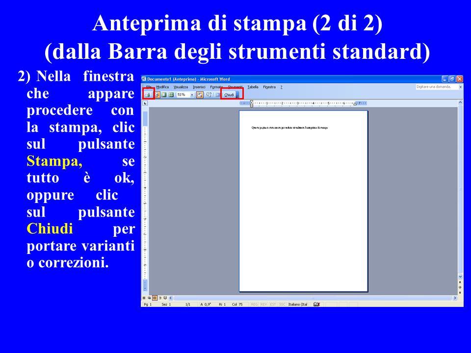 Anteprima di stampa (2 di 2) (dalla Barra degli strumenti standard) 2)Nella finestra che appare procedere con la stampa, clic sul pulsante Stampa, se