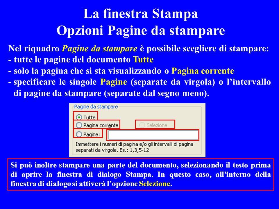 La finestra Stampa Opzioni Pagine da stampare Nel riquadro Pagine da stampare è possibile scegliere di stampare: - tutte le pagine del documento Tutte