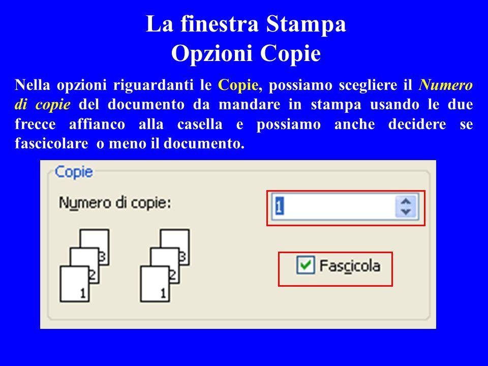 La finestra Stampa Opzioni Copie Nella opzioni riguardanti le Copie, possiamo scegliere il Numero di copie del documento da mandare in stampa usando l