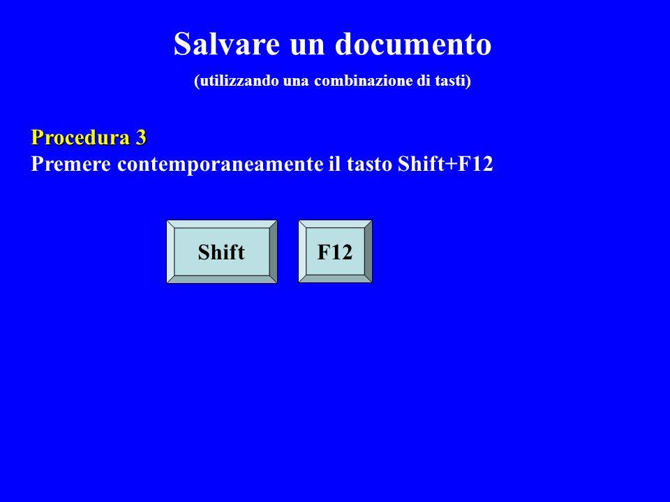 Procedura 3 Premere contemporaneamente il tasto Shift+F12 Shift F12 Salvare un documento (utilizzando una combinazione di tasti)