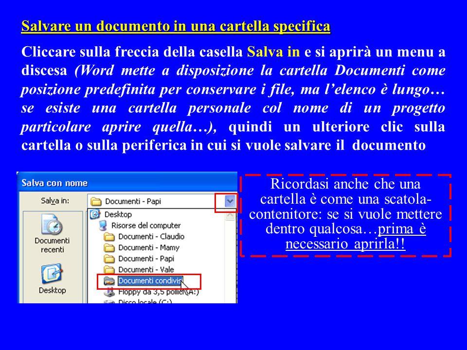 Salvare un documento in una cartella specifica Cliccare sulla freccia della casella Salva in e si aprirà un menu a discesa (Word mette a disposizione