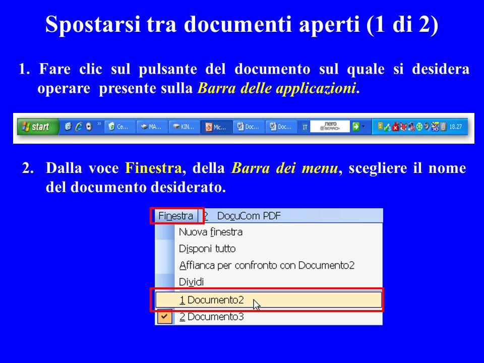 1. Fare clic sul pulsante del documento sul quale si desidera operare presente sulla Barra delle applicazioni. 2. Dalla voce Finestra, della Barra dei