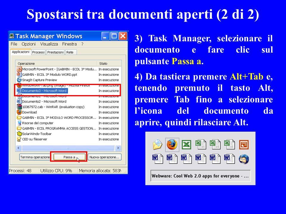 3) Task Manager, selezionare il documento e fare clic sul pulsante Passa a. 4) Da tastiera premere Alt+Tab e, tenendo premuto il tasto Alt, premere Ta