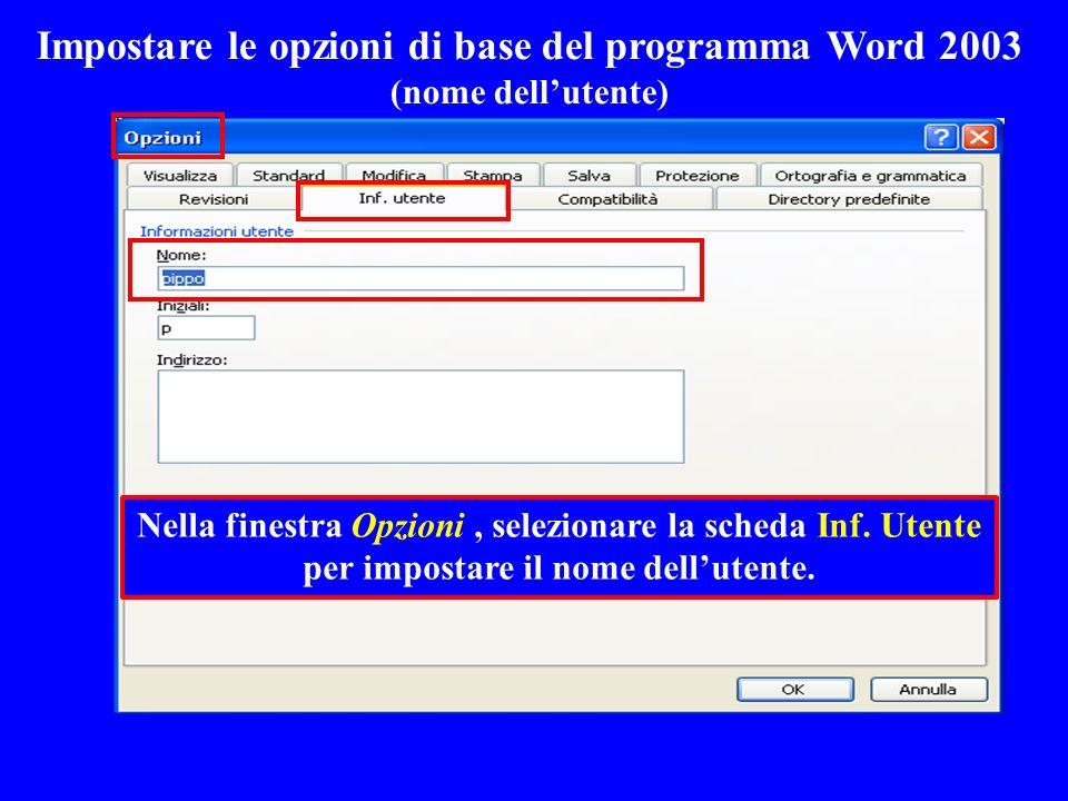 Impostare le opzioni di base del programma Word 2003 (nome dellutente) Nella finestra Opzioni, selezionare la scheda Inf. Utente per impostare il nome