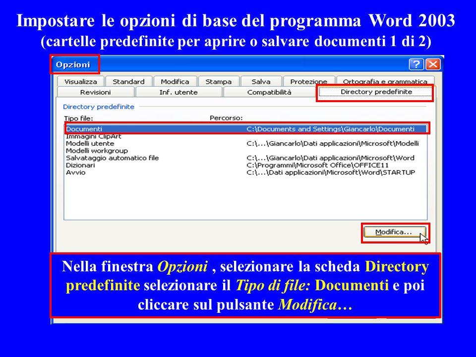 Impostare le opzioni di base del programma Word 2003 (cartelle predefinite per aprire o salvare documenti 1 di 2) Nella finestra Opzioni, selezionare