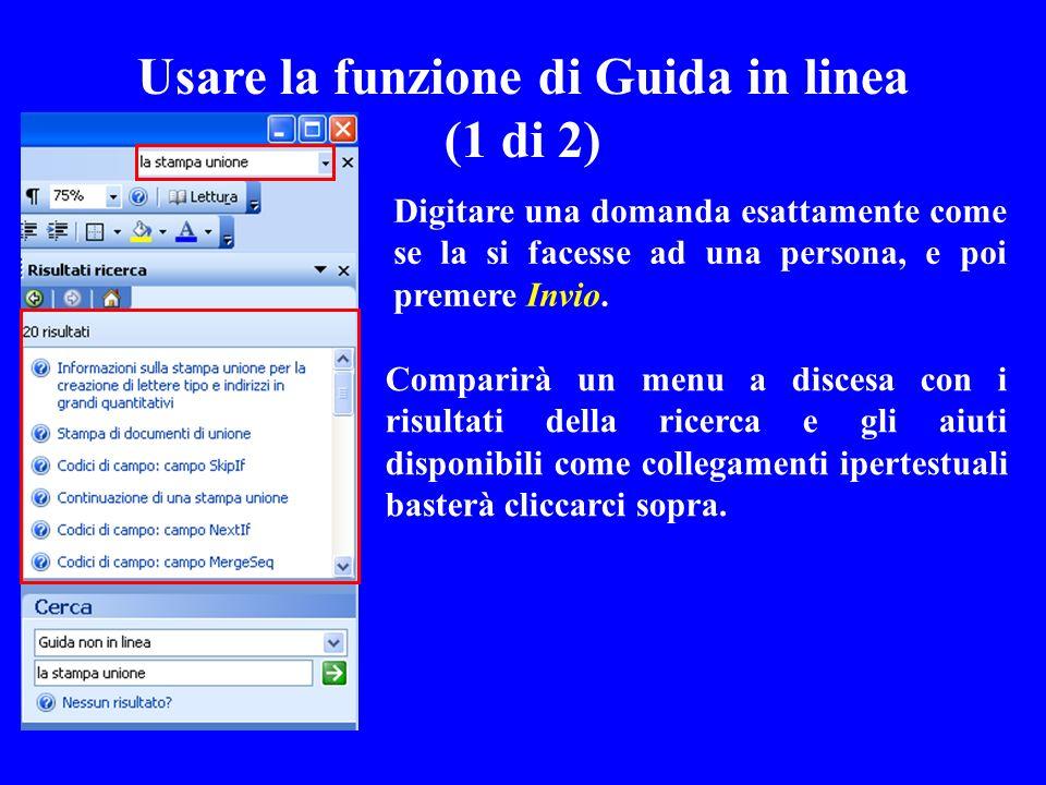 Usare la funzione di Guida in linea (1 di 2) Digitare una domanda esattamente come se la si facesse ad una persona, e poi premere Invio. Comparirà un