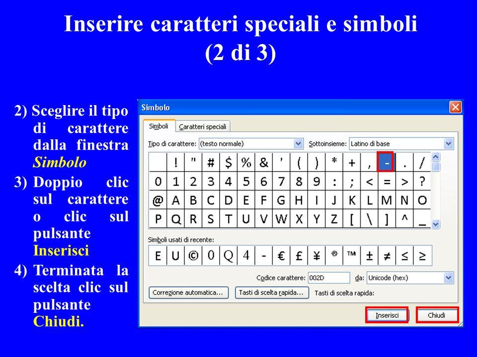 Inserire caratteri speciali e simboli (2 di 3) 2) Sceglire il tipo di carattere dalla finestra Simbolo 3)Doppio clic sul carattere o clic sul pulsante