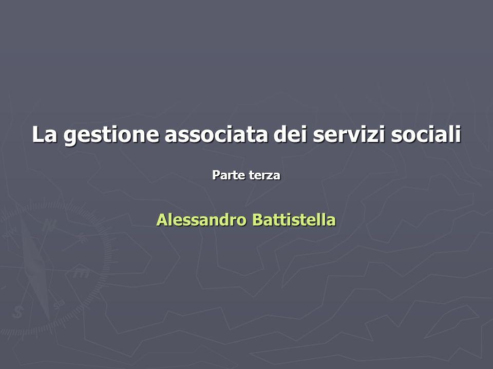 La gestione associata dei servizi sociali Parte terza Alessandro Battistella
