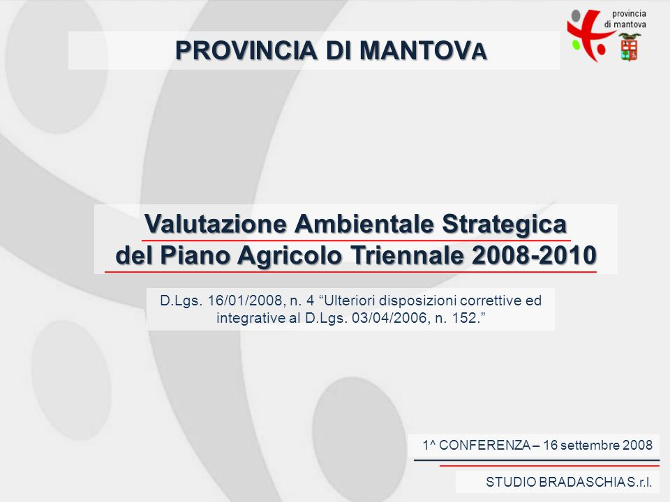 Obiettivi e considerazioni ambientali La presente Valutazione Ambientale Strategica fa riferimento alla Direttiva 2001/42/CE del Parlamento Europeo e del Consiglio del 27 giugno 2001, concernente la valutazione degli effetti di determinati piani e programmi sullambiente, al Decreto Legislativo n° 4/2008 ed al Decreto Legislativo n° 152/2006, mentre gli elaborati della presente VAS fanno riferimento allAllegato VI del D.Lgs n° 4/08 e allAllegato I del D.Lgs n° 152/06.