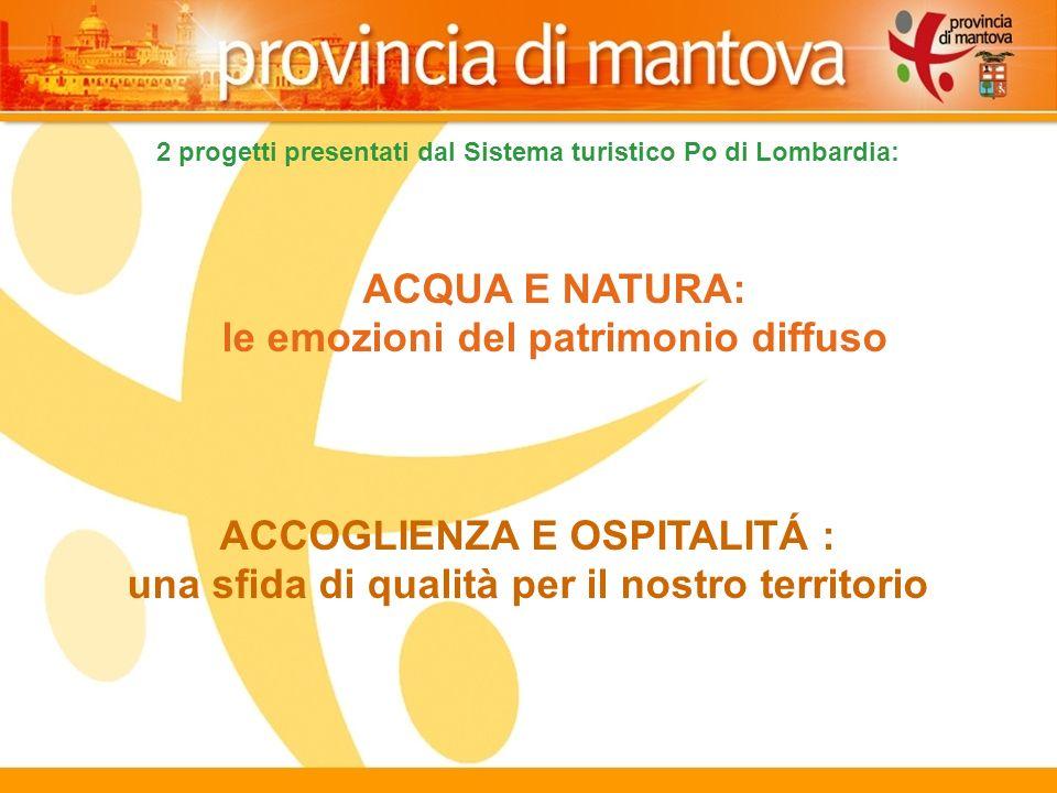 16 2 progetti presentati dal Sistema turistico Po di Lombardia: ACQUA E NATURA: le emozioni del patrimonio diffuso ACCOGLIENZA E OSPITALITÁ : una sfida di qualità per il nostro territorio