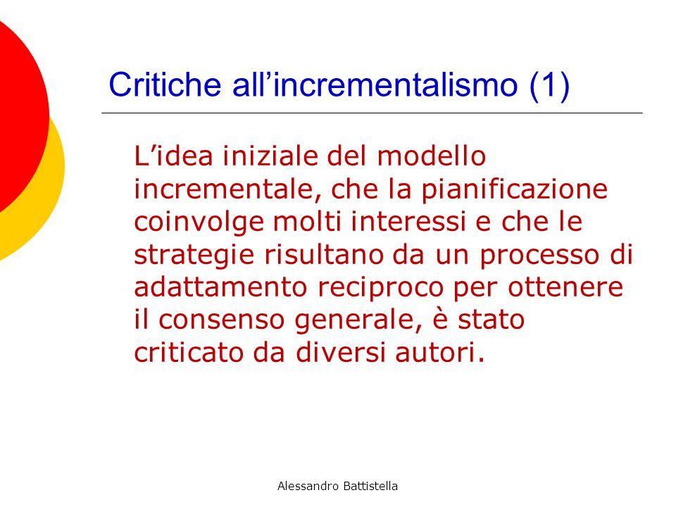 Critiche allincrementalismo (1) Lidea iniziale del modello incrementale, che la pianificazione coinvolge molti interessi e che le strategie risultano da un processo di adattamento reciproco per ottenere il consenso generale, è stato criticato da diversi autori.