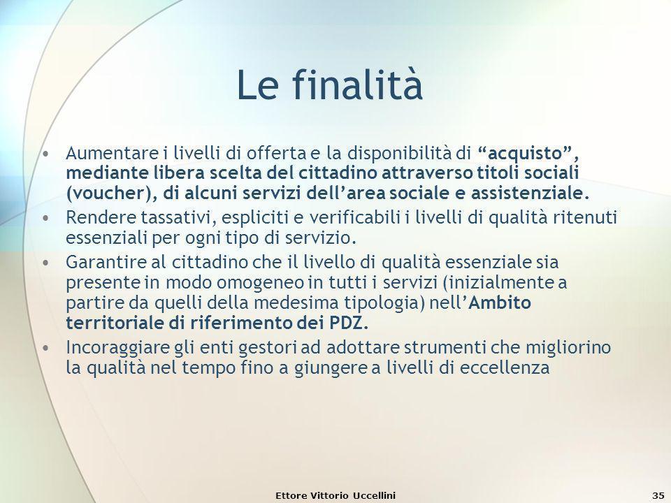 Ettore Vittorio Uccellini35 Le finalità Aumentare i livelli di offerta e la disponibilità di acquisto, mediante libera scelta del cittadino attraverso