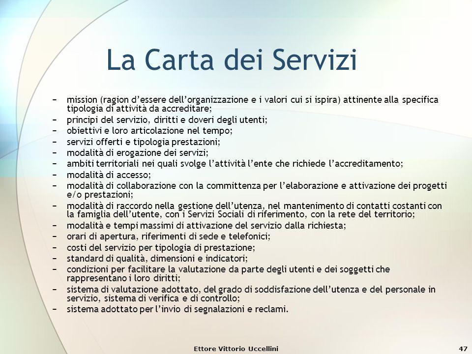 Ettore Vittorio Uccellini47 La Carta dei Servizi mission (ragion dessere dellorganizzazione e i valori cui si ispira) attinente alla specifica tipolog